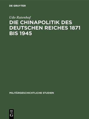 cover image of Die Chinapolitik des Deutschen Reiches 1871 bis 1945