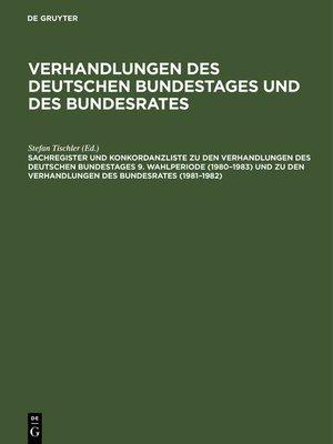 cover image of Sachregister und Konkordanzliste zu den Verhandlungen des Deutschen Bundestages 9. Wahlperiode (1980–1983) und zu den Verhandlungen des Bundesrates (1981–1982)