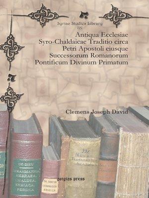 cover image of Antiqua Ecclesiae Syro-Chaldaicae Traditio circa Petri Apostoli eiusque Successorum Romanorum Pontificum Divinum Primatum