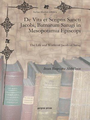 cover image of De Vita et Scriptis Sancti Jacobi, Batnarum Sarugi in Mesopotamia Episcopi