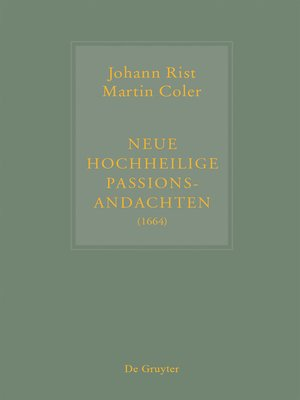 cover image of Johann Rist / Martin Coler, Neue Hochheilige Passions-Andachten (1664)
