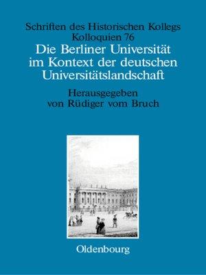 cover image of Die Berliner Universität im Kontext der deutschen Universitätslandschaft nach 1800, um 1860 und um 1910