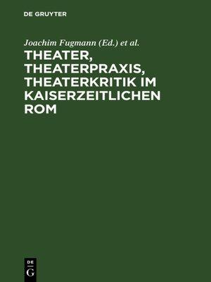 cover image of Theater, Theaterpraxis, Theaterkritik im kaiserzeitlichen Rom