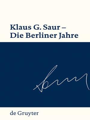 cover image of Klaus G. Saur--Die Berliner Jahre
