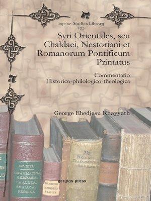 cover image of Syri Orientales, seu Chaldaei, Nestoriani et Romanorum Pontificum Primatus
