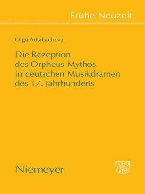 cover image of Die Rezeption des Orpheus-Mythos in deutschen Musikdramen des 17. Jahrhunderts