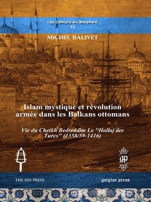 cover image of Islam mystique et révolution armée dans les Balkans ottomans