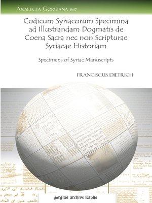cover image of Codicum Syriacorum Specimina ad Illustrandam Dogmatis de Coena Sacra nec non Scripturae Syriacae Historiam