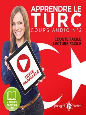 cover image of Apprendre le Turc - Écoute Facile - Lecture Facile - Texte Parallèle Cours Audio No. 2