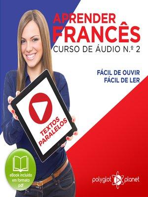 cover image of Aprender Francês - Textos Paralelos - Fácil de ouvir - Fácil de ler Curso De Ãudio De Francãis N.o 2