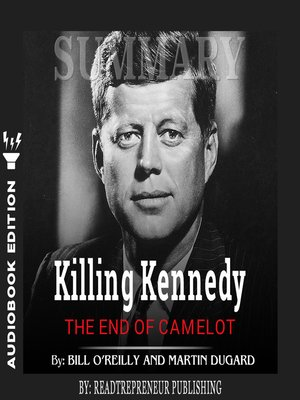 cover image of Summary of Killing Kennedy: The End of Camelot by Bill O'Reilly and Martin Dugard