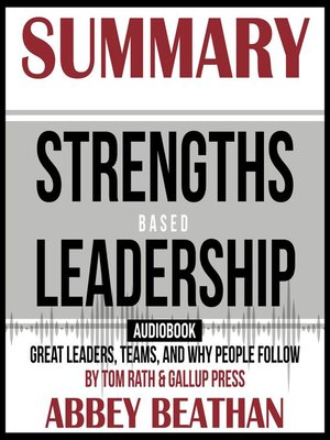 cover image of Summary of Strengths Based Leadership: Great Leaders, Teams, and Why People Follow by Tom Rath & Gallup Press
