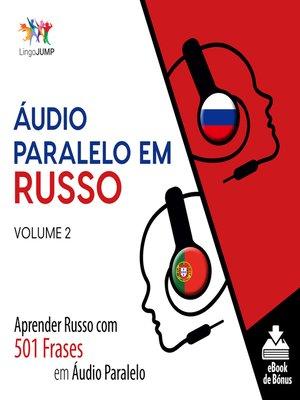 cover image of Aprender Russo com 501 Frases em Áudio Paralelo, Volume 2