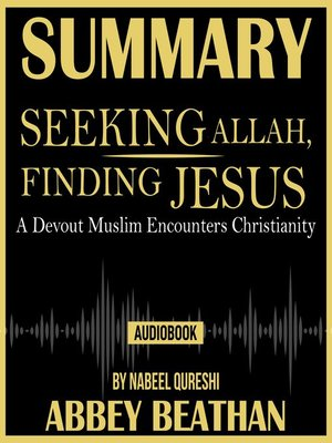 cover image of Summary of Seeking Allah, Finding Jesus: A Devout Muslim Encounters Christianity by Nabeel Qureshi