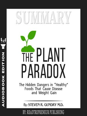 """cover image of Summary of The Plant Paradox: The Hidden Dangers in """"Healthy"""" Foods That Cause Disease and Weight Gain by Steven R. Gundry"""