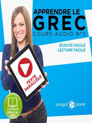 cover image of Apprendre le Grec - Écoute Facile - Lecture Facile - Texte Parallèle Cours Audio Volume 2