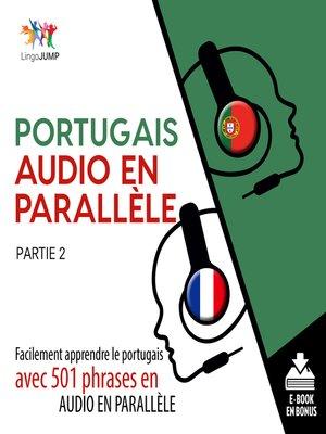 cover image of Facilement apprendre le portugais avec 501 phrases en audio en parallle - Partie 2
