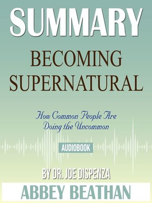 cover image of Summary of Becoming Supernatural: How Common People Are Doing the Uncommon by Dr. Joe Dispenza