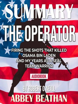 cover image of Summary of The Operator: Firing the Shots that Killed Osama bin Laden and My Years as a SEAL Team Warrior by Robert O'Neill