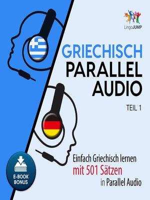 cover image of Einfach Griechisch lernen mit 501 Sätzen in Parallel Audio, Teil 1