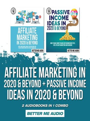 cover image of Affiliate Marketing in 2020 & Beyond + Passive Income Ideas in 2020 & Beyond