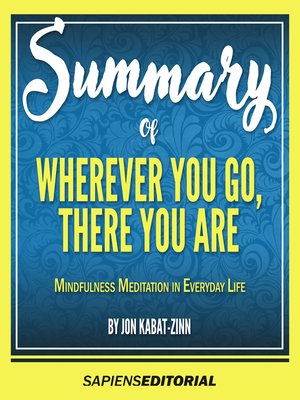"""cover image of Summary of """"Wherever You Go, There You Are: Mindfulness Meditation in Everyday Life by Jon Kabat-Zinn"""""""