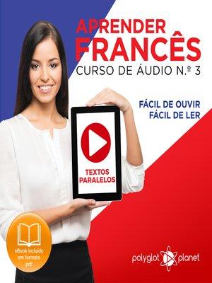 cover image of Aprender Francês - Textos Paralelos - Fácil de ouvir - Fácil de ler Curso De Ãudio De Francãis N.o 3