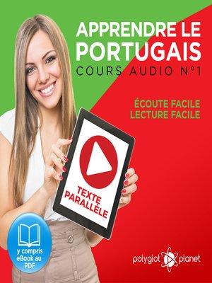 cover image of Apprendre le Portugais - Texte Parallèle - Écoute Facile - Lecture Facile: Cours Audio Volume 1