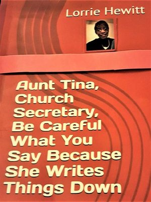 cover image of Aunt Tina, Church Secretary, Be Careful What You Say Because She Writes Things Down