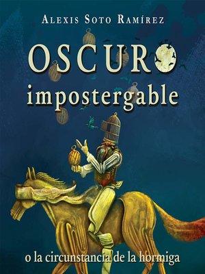 cover image of Oscuro impostergable o la circunstancia de la hormiga