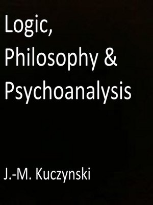 cover image of Logic, Philosophy & Psychoanalysis