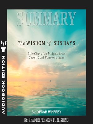 cover image of Summary of The Wisdom of Sundays: Life-Changing Insights from Super Soul Conversations by Oprah Winfrey