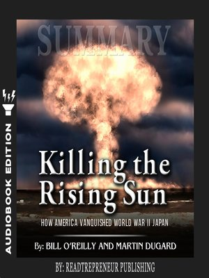 cover image of Summary of Killing the Rising Sun: How America Vanquished World War II Japan by Bill O'Reilly and Martin Dugard