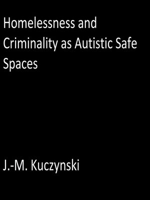 cover image of Homelessness and Criminality as Autistic Safe Spaces