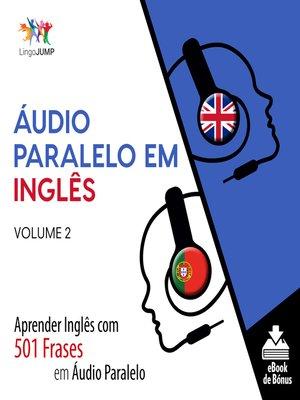 cover image of Aprender Inglês com 501 Frases em Áudio Paralelo, Volume 2