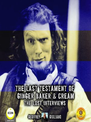 cover image of The Last Testament of Ginger Baker & Cream