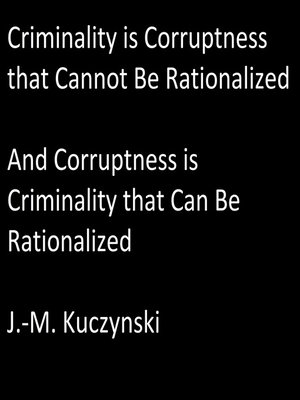 cover image of Criminality is Corruptness that Cannot be Rationalized