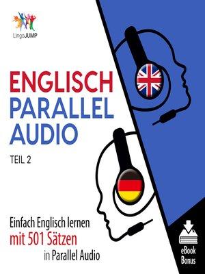 cover image of Einfach Englisch lernen mit 501 Sätzen in Parallel Audio, Teil 2