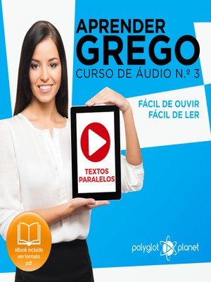 cover image of Aprender Grego - Textos Paralelos - Fácil de ouvir - Fácil de ler Curso De Ãudio De Grego, Volume 3