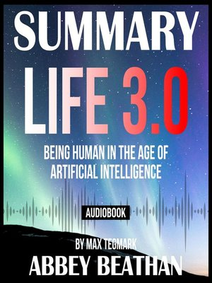 cover image of Summary of Life 3.0: Being Human in the Age of Artificial Intelligence by Max Tegmark