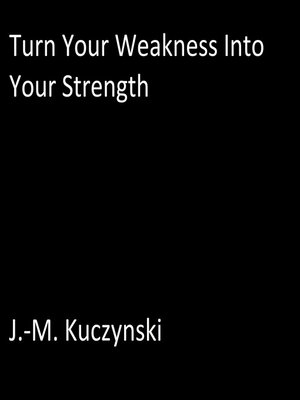 cover image of Turn Your Weakness into Your Strength