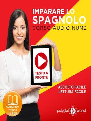 cover image of Imparare lo Spagnolo - Lettura Facile - Ascolto Facile - Testo a Fronte: Spagnolo Corso Audio Num. 3