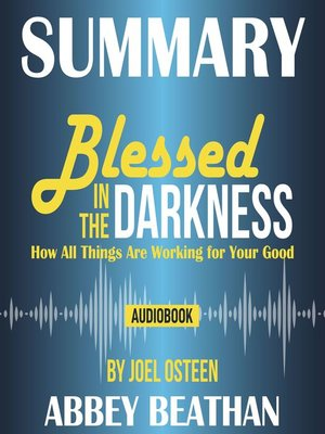 cover image of Summary of Blessed in the Darkness: How All Things Are Working for Your Good by Joel Osteen