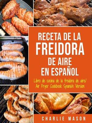 cover image of Recetas de Cocina con Freidora de Aire En Español/ Air Fryer Cookbook Recipes In Spanish