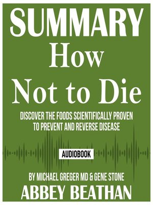 cover image of Summary of How Not to Die: Discover the Foods Scientifically Proven to Prevent and Reverse Disease by Michael Greger Md & Gene Stone
