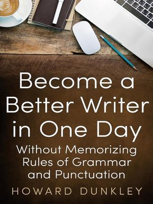 cover image of Become a Better Writer in One Day Without Memorizing Rules of Grammar and Punctuation