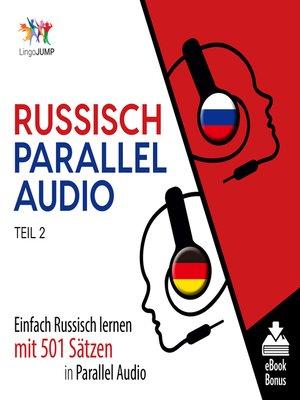 cover image of Einfach Russisch lernen mit 501 Sätzen in Parallel Audio, Teil 2
