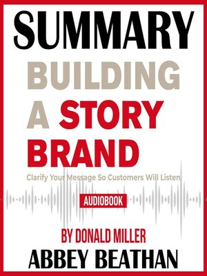 cover image of Summary of Building a StoryBrand: Clarify Your Message So Customers Will Listen by Donald Miller