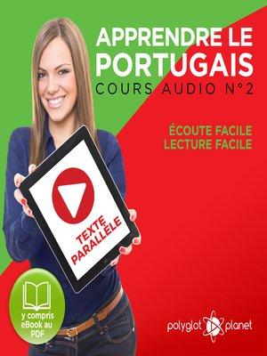 cover image of Apprendre le Portugais - Texte Parallèle - Écoute Facile - Lecture Facile: Cours Audio Volume 2
