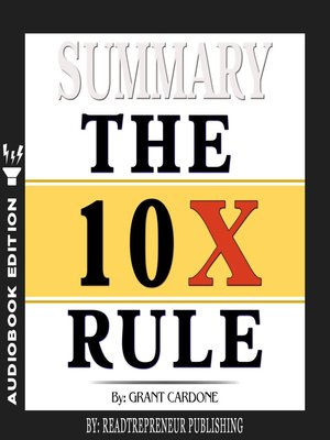 cover image of Summary of The 10X Rule: The Only Difference Between Success and Failure by Grant Cardone